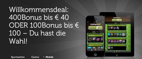 Comeon bietet sowohl einen 100% bis 100€, als auch einen 400% bis 40€ Bonus