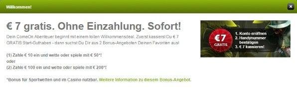 Neben dem 100% bis 100€ Bonus bietet Comeon einen 7€ Sofortbonus
